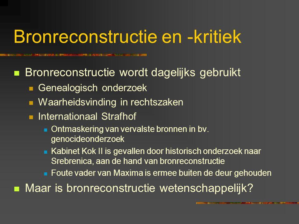 Bronreconstructie en -kritiek Bronreconstructie wordt dagelijks gebruikt Genealogisch onderzoek Waarheidsvinding in rechtszaken Internationaal Strafhof Ontmaskering van vervalste bronnen in bv.
