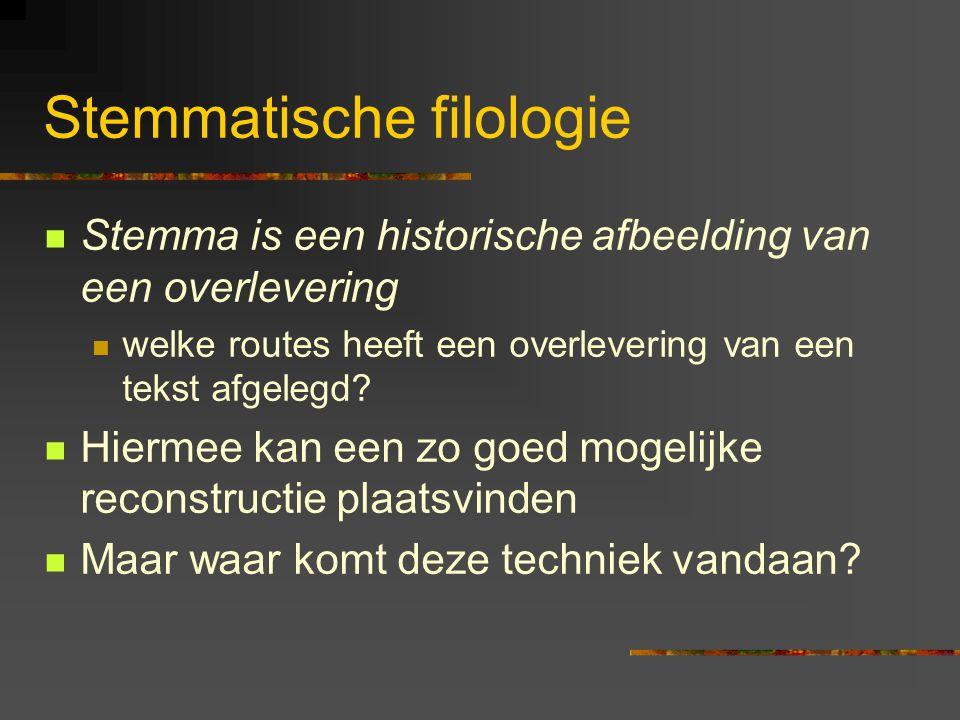 Stemmatische filologie Stemma is een historische afbeelding van een overlevering welke routes heeft een overlevering van een tekst afgelegd.