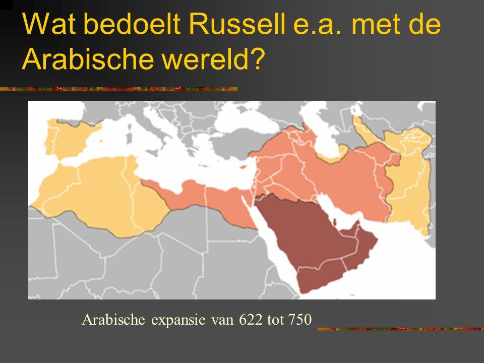 Wat bedoelt Russell e.a. met de Arabische wereld? Arabische expansie van 622 tot 750