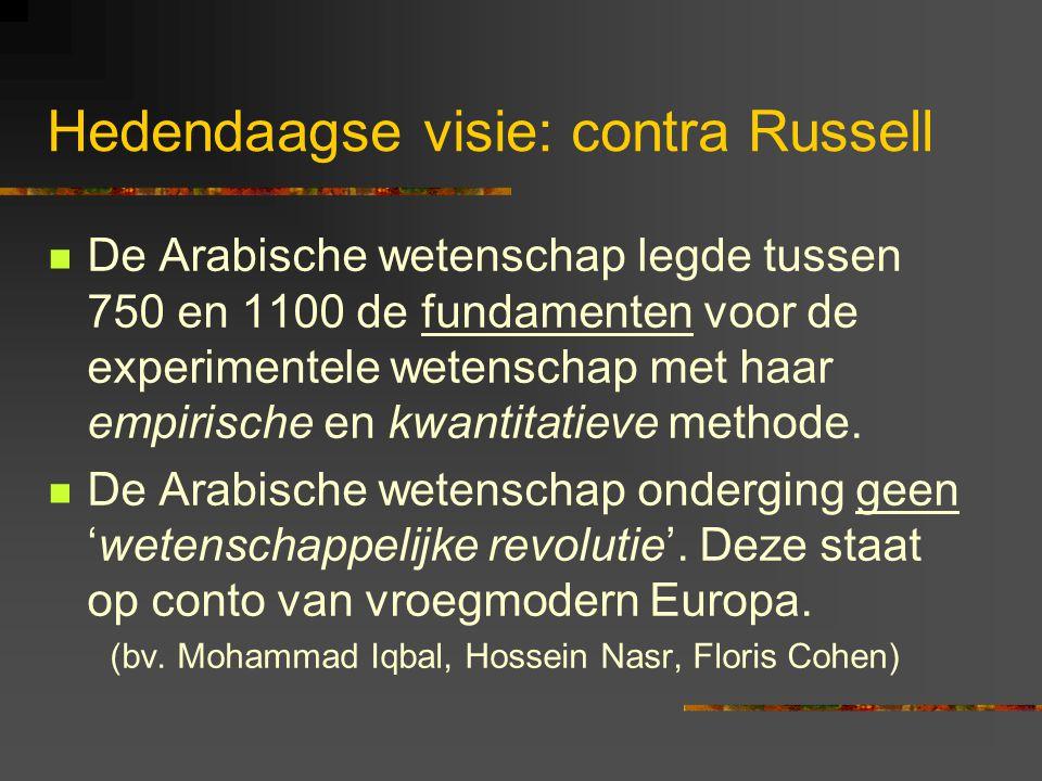 Hedendaagse visie: contra Russell De Arabische wetenschap legde tussen 750 en 1100 de fundamenten voor de experimentele wetenschap met haar empirische en kwantitatieve methode.