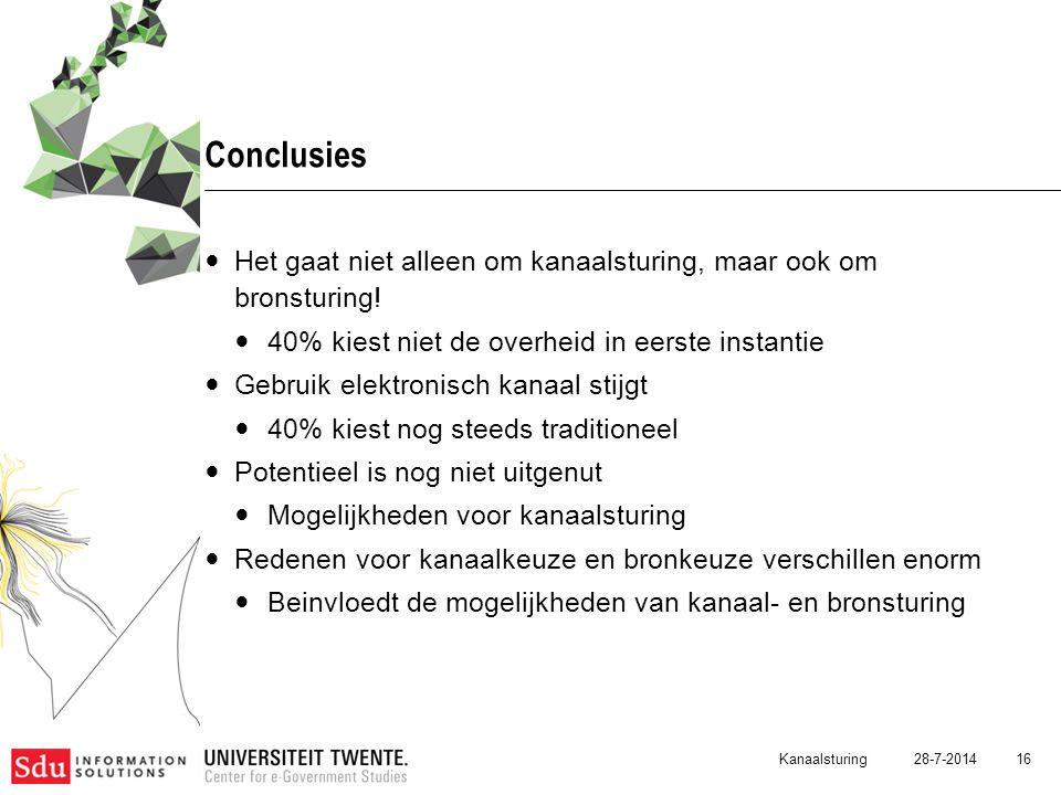 28-7-2014Kanaalsturing 16 Conclusies Het gaat niet alleen om kanaalsturing, maar ook om bronsturing! 40% kiest niet de overheid in eerste instantie Ge