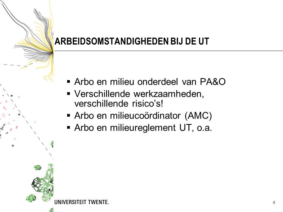 4 ARBEIDSOMSTANDIGHEDEN BIJ DE UT  Arbo en milieu onderdeel van PA&O  Verschillende werkzaamheden, verschillende risico's.