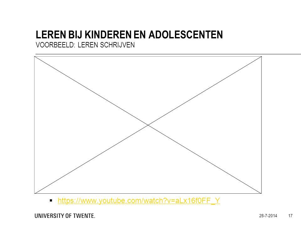 LEREN BIJ KINDEREN EN ADOLESCENTEN VOORBEELD: LEREN SCHRIJVEN 28-7-2014 17  https://www.youtube.com/watch?v=aLx16f0FF_Y https://www.youtube.com/watch