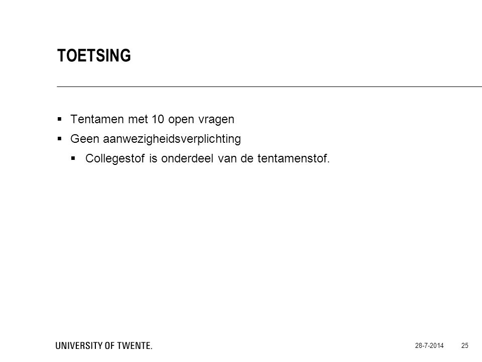  Tentamen met 10 open vragen  Geen aanwezigheidsverplichting  Collegestof is onderdeel van de tentamenstof. 28-7-2014 25 TOETSING