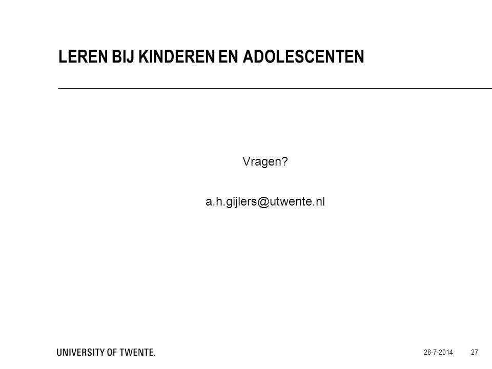 Vragen? a.h.gijlers@utwente.nl 28-7-2014 27 LEREN BIJ KINDEREN EN ADOLESCENTEN