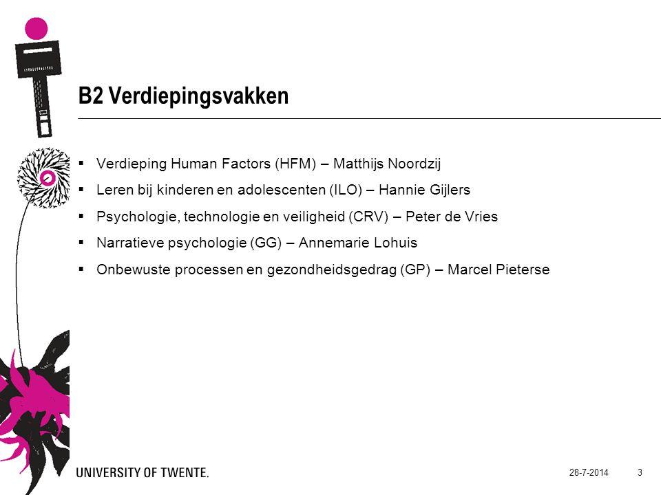 B2 Verdiepingsvakken  Verdieping Human Factors (HFM) – Matthijs Noordzij  Leren bij kinderen en adolescenten (ILO) – Hannie Gijlers  Psychologie, t