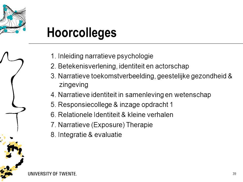 39 Hoorcolleges 1. Inleiding narratieve psychologie 2. Betekenisverlening, identiteit en actorschap 3. Narratieve toekomstverbeelding, geestelijke gez
