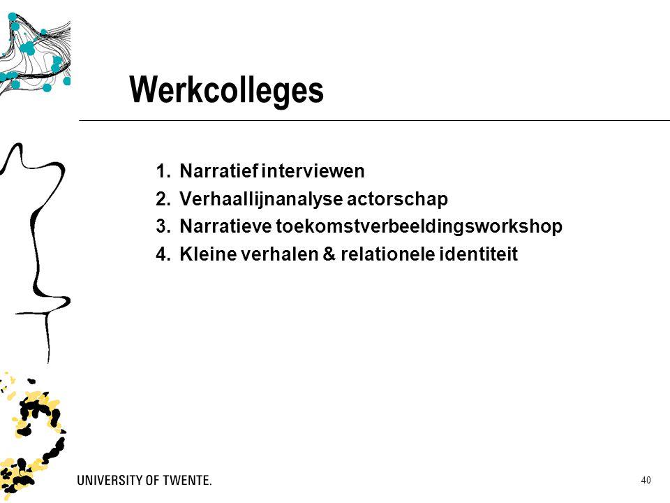 40 Werkcolleges 1.Narratief interviewen 2.Verhaallijnanalyse actorschap 3.Narratieve toekomstverbeeldingsworkshop 4.Kleine verhalen & relationele iden