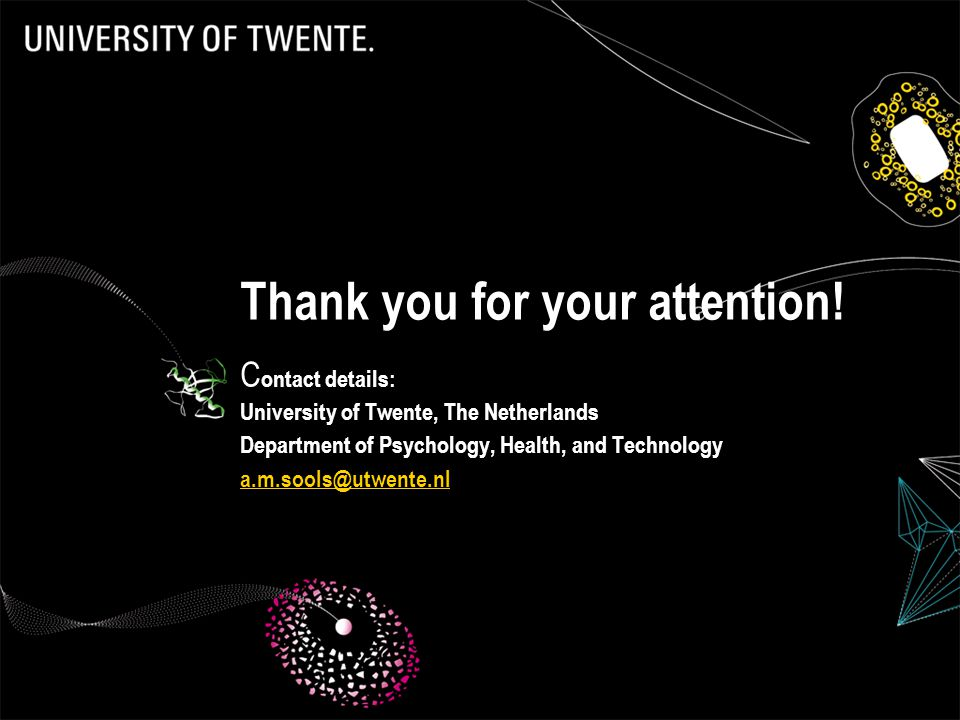 Thank you for your attention! C ontact details: University of Twente, The Netherlands Department of Psychology, Health, and Technology a.m.sools@utwen