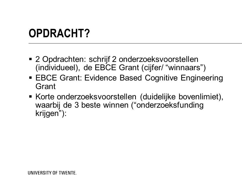 """OPDRACHT?  2 Opdrachten: schrijf 2 onderzoeksvoorstellen (individueel), de EBCE Grant (cijfer/ """"winnaars"""")  EBCE Grant: Evidence Based Cognitive Eng"""