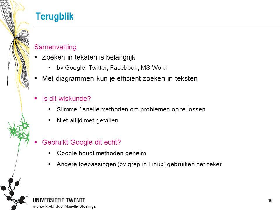 © ontwikkeld door Marielle Stoelinga 18 Terugblik Samenvatting  Zoeken in teksten is belangrijk  bv Google, Twitter, Facebook, MS Word  Met diagram