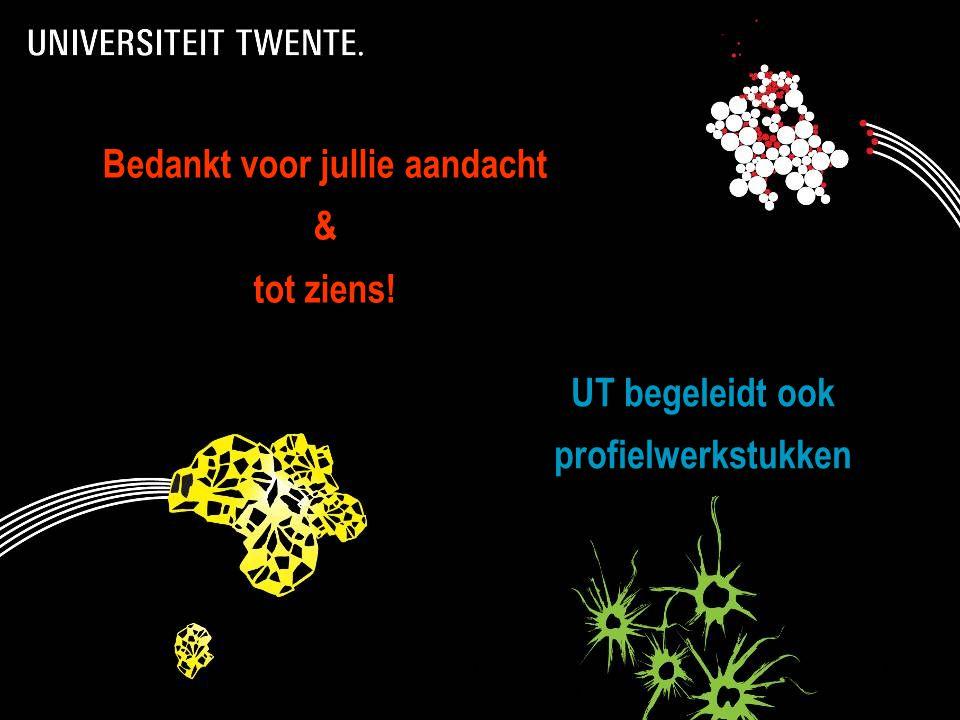 28-7-2014Presentatietitel: aanpassen via Beeld, Koptekst en voettekst 19 Bedankt voor jullie aandacht & tot ziens! UT begeleidt ook profielwerkstukken