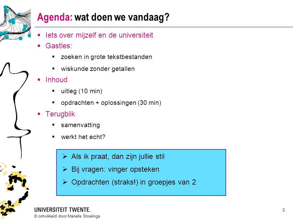© ontwikkeld door Marielle Stoelinga 2 Agenda: wat doen we vandaag?  Iets over mijzelf en de universiteit  Gastles:  zoeken in grote tekstbestanden