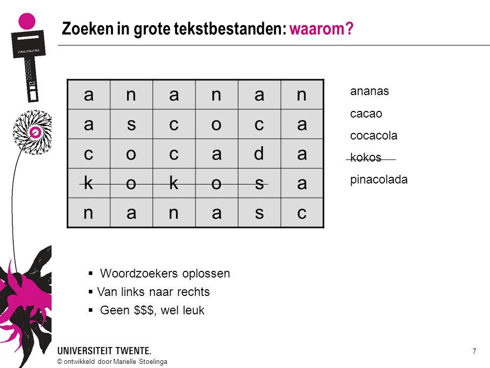 © ontwikkeld door Marielle Stoelinga 7 Zoeken in grote tekstbestanden: waarom?  Woordzoekers oplossen  Van links naar rechts  Geen $$$, wel leuk an
