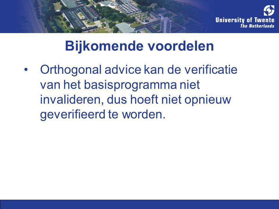 Bijkomende voordelen Orthogonal advice kan de verificatie van het basisprogramma niet invalideren, dus hoeft niet opnieuw geverifieerd te worden.
