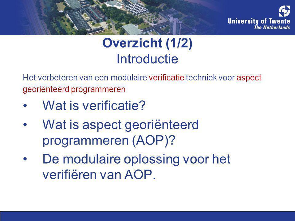 De modulaire oplossing voor het verifiëren van AOP (4/4) Beperking: Aspecten, die data van het basis- programma veranderen, invalideren het model van het basisprogramma en daarmee de interfaces.