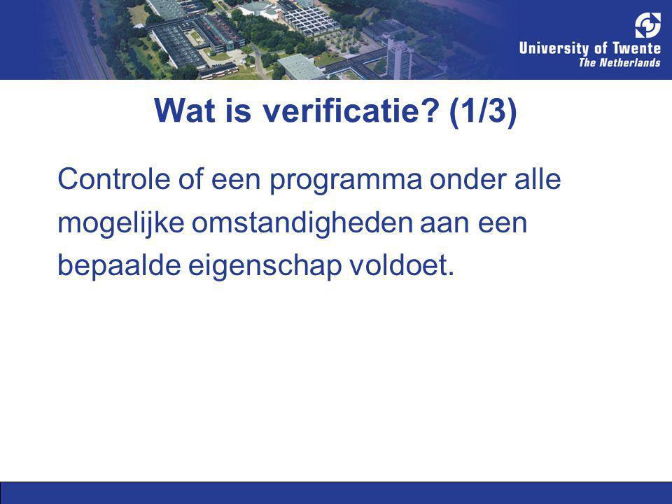 Wat is verificatie? (1/3) Controle of een programma onder alle mogelijke omstandigheden aan een bepaalde eigenschap voldoet.