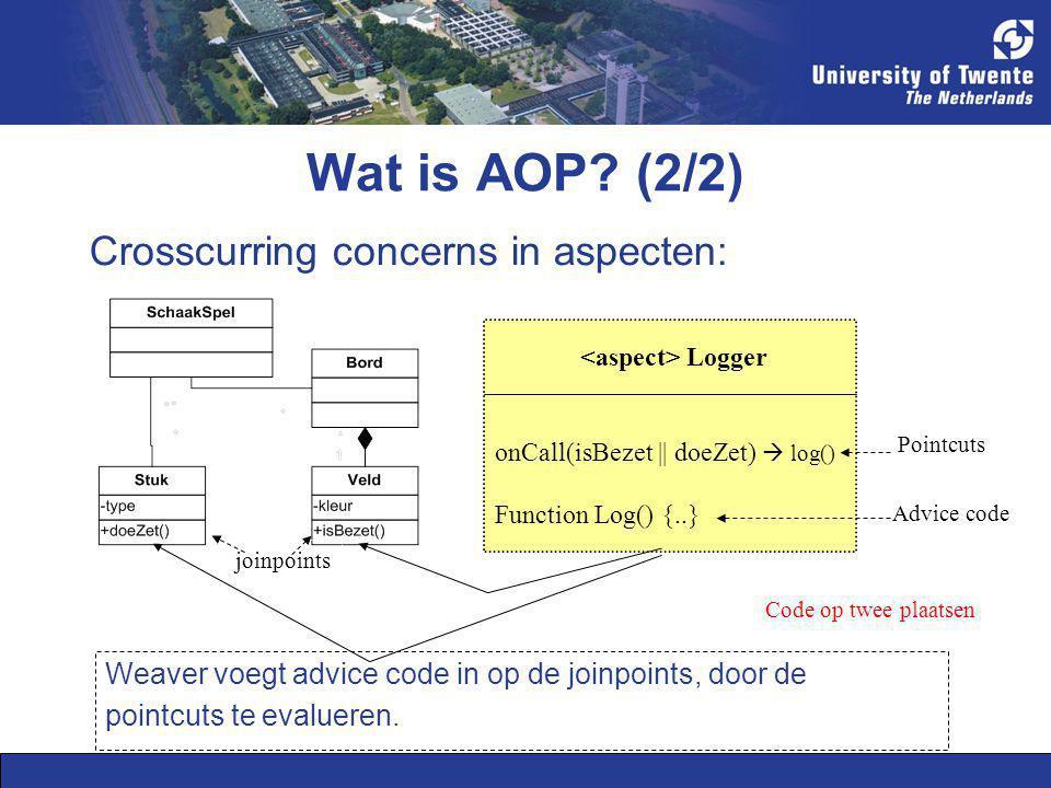 Wat is AOP? (2/2) Crosscurring concerns in aspecten: Logger onCall(isBezet || doeZet)  log() Function Log() {..} Weaver voegt advice code in op de jo