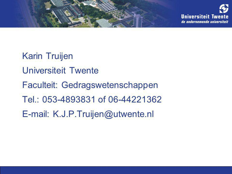 Karin Truijen Universiteit Twente Faculteit: Gedragswetenschappen Tel.: 053-4893831 of 06-44221362 E-mail: K.J.P.Truijen@utwente.nl
