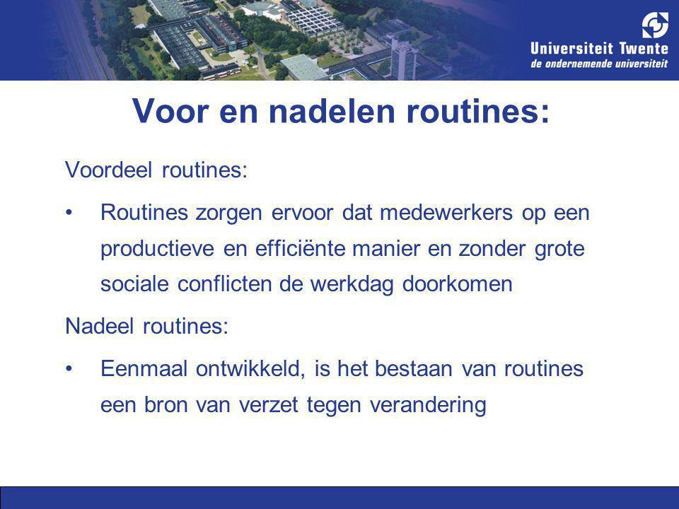 Voor en nadelen routines: Voordeel routines: Routines zorgen ervoor dat medewerkers op een productieve en efficiënte manier en zonder grote sociale co