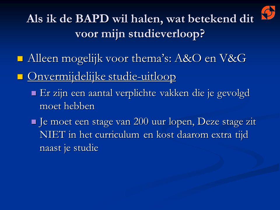 Als ik de BAPD wil halen, wat betekend dit voor mijn studieverloop? Alleen mogelijk voor thema's: A&O en V&G Alleen mogelijk voor thema's: A&O en V&G