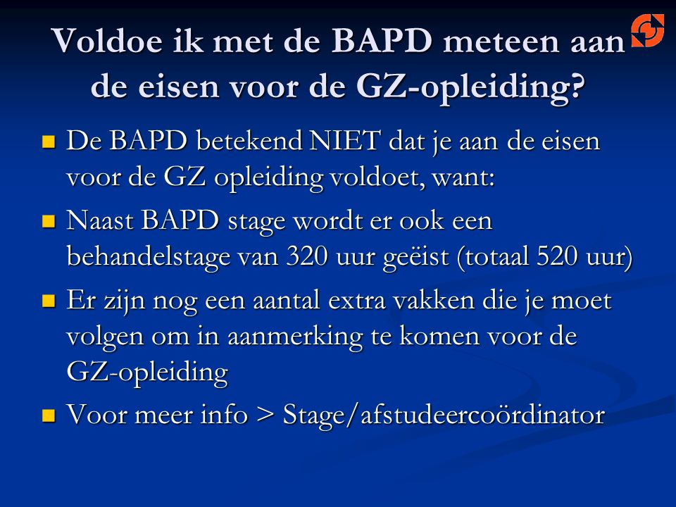 Voldoe ik met de BAPD meteen aan de eisen voor de GZ-opleiding? De BAPD betekend NIET dat je aan de eisen voor de GZ opleiding voldoet, want: De BAPD