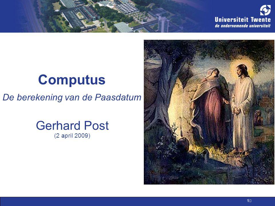 1 Computus De berekening van de Paasdatum Gerhard Post (2 april 2009)