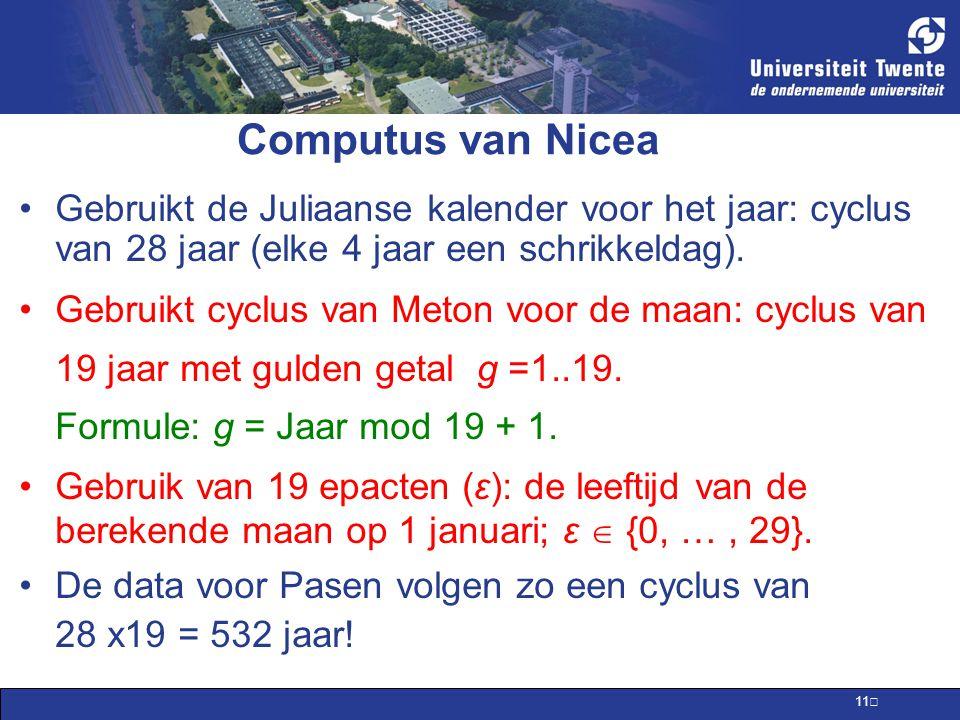 11 Computus van Nicea Gebruikt de Juliaanse kalender voor het jaar: cyclus van 28 jaar (elke 4 jaar een schrikkeldag).