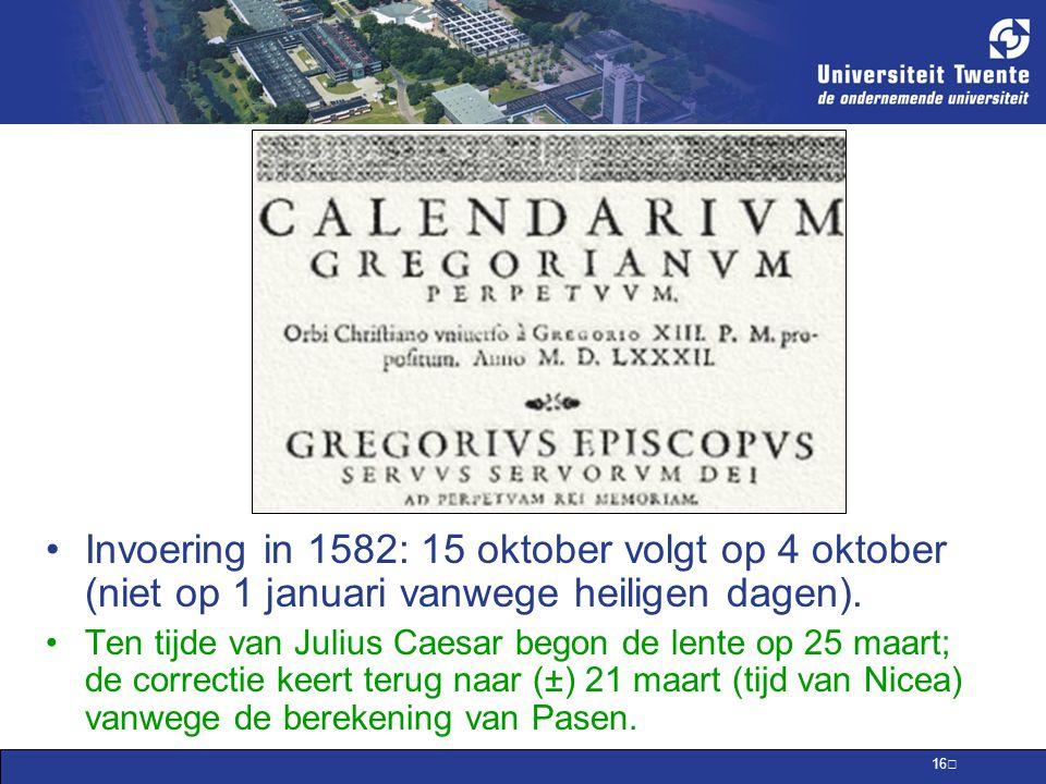 16 Invoering in 1582: 15 oktober volgt op 4 oktober (niet op 1 januari vanwege heiligen dagen).