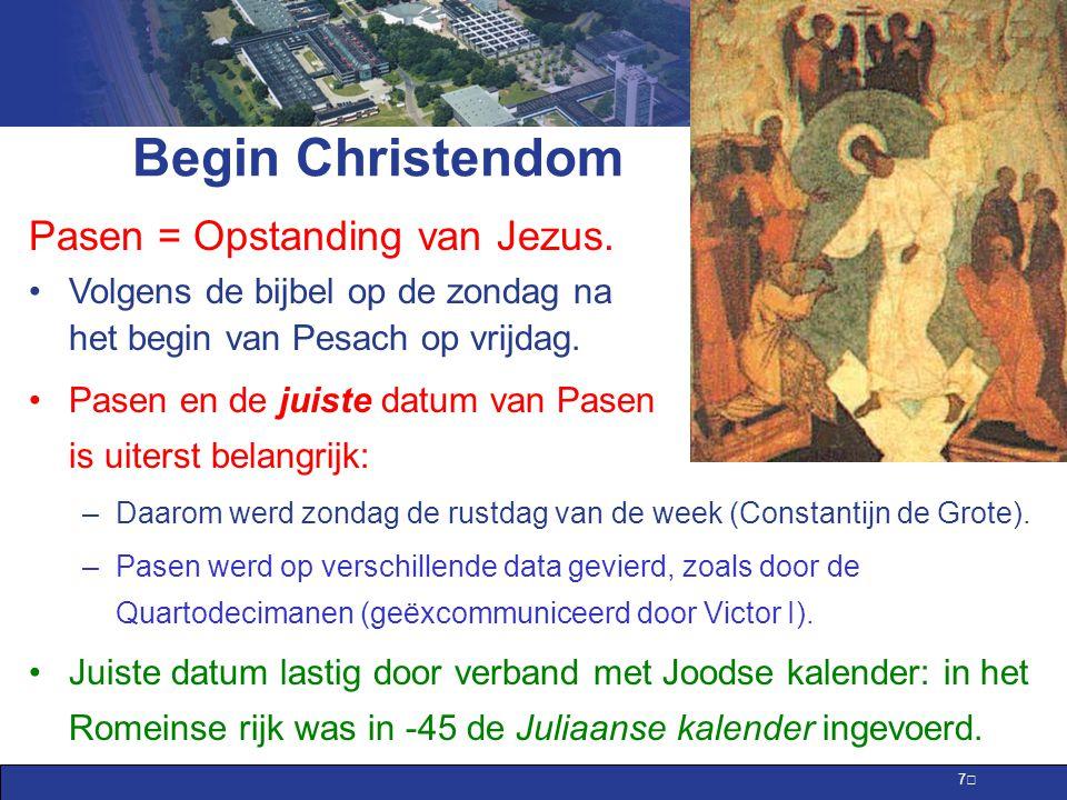 7 Begin Christendom Pasen = Opstanding van Jezus.
