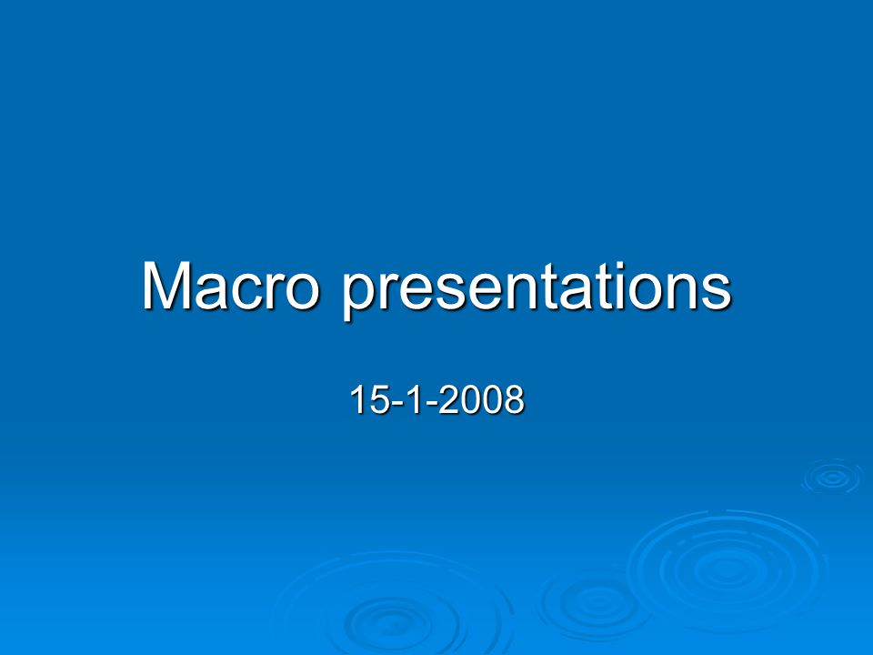 Macro presentations 15-1-2008