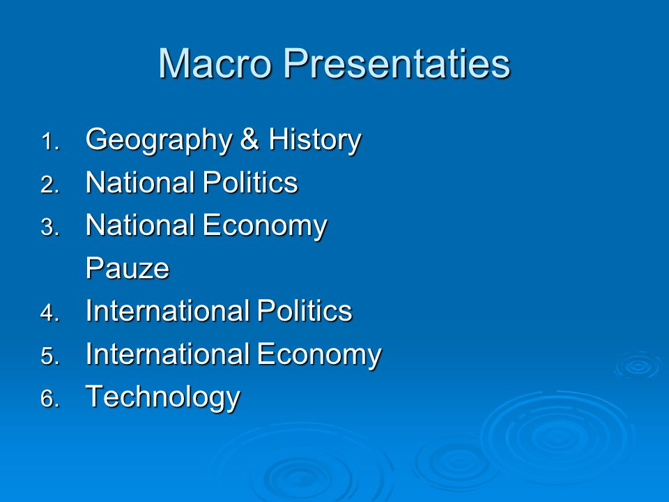 Macro Presentaties 1. Geography & History 2. National Politics 3. National Economy Pauze 4. International Politics 5. International Economy 6. Technol