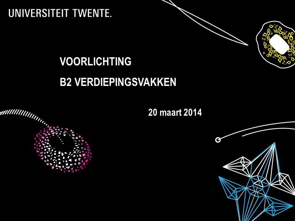28-7-2014Presentatietitel: aanpassen via Beeld, Koptekst en voettekst 1 VOORLICHTING B2 VERDIEPINGSVAKKEN 20 maart 2014