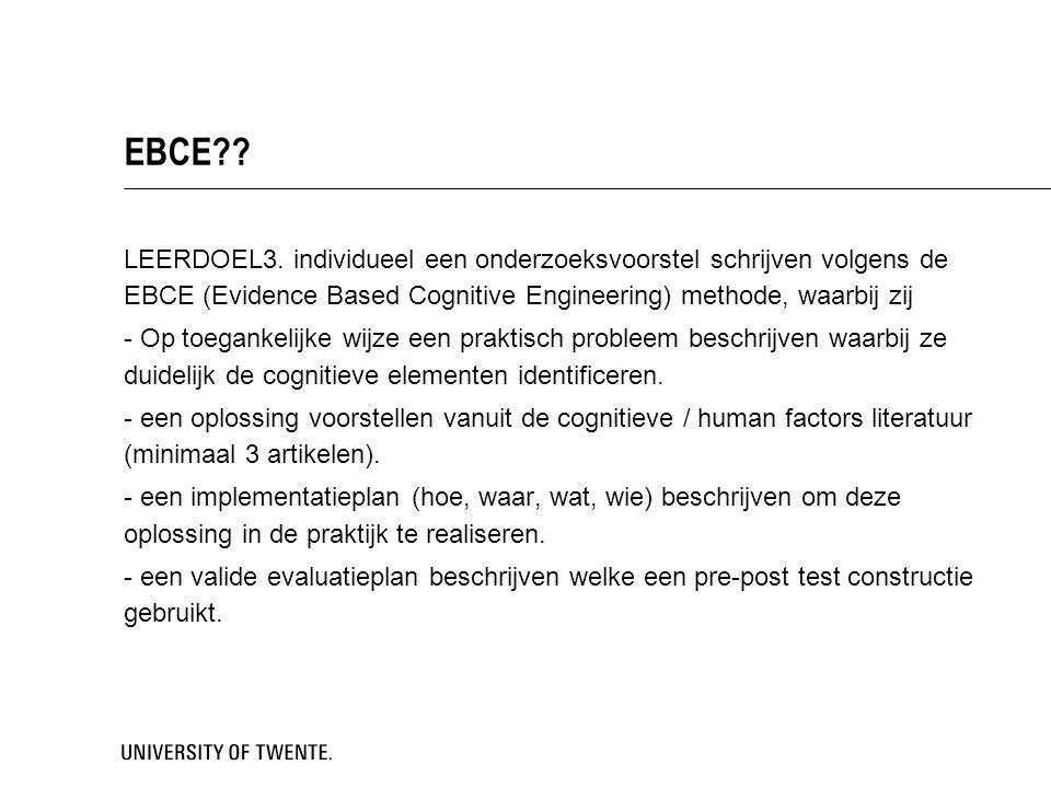 EBCE?? LEERDOEL3. individueel een onderzoeksvoorstel schrijven volgens de EBCE (Evidence Based Cognitive Engineering) methode, waarbij zij - Op toegan