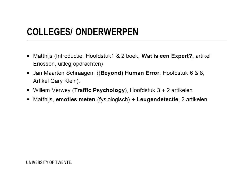 COLLEGES/ ONDERWERPEN  Matthijs (Introductie, Hoofdstuk1 & 2 boek, Wat is een Expert?, artikel Ericsson, uitleg opdrachten)  Jan Maarten Schraagen, ((Beyond) Human Error, Hoofdstuk 6 & 8, Artikel Gary Klein).