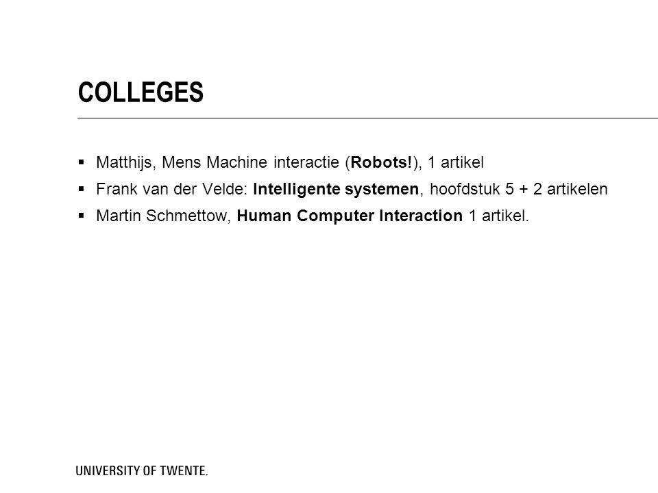 COLLEGES  Matthijs, Mens Machine interactie (Robots!), 1 artikel  Frank van der Velde: Intelligente systemen, hoofdstuk 5 + 2 artikelen  Martin Sch