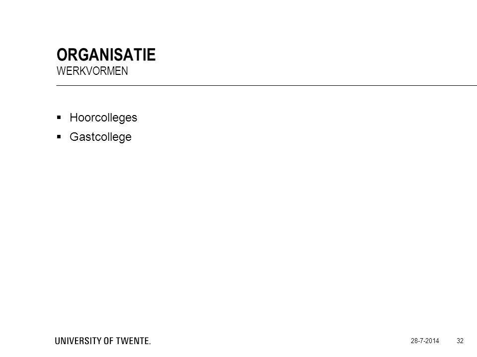  Hoorcolleges  Gastcollege 28-7-2014 32 ORGANISATIE WERKVORMEN