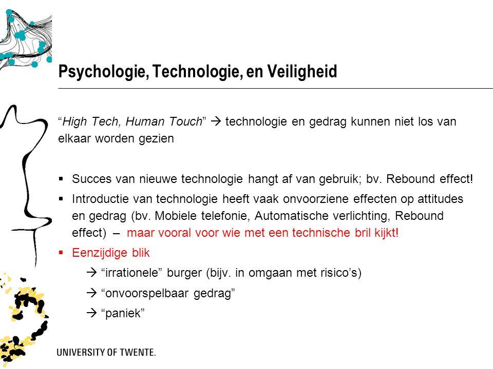 Psychologie, Technologie, en Veiligheid High Tech, Human Touch  technologie en gedrag kunnen niet los van elkaar worden gezien  Succes van nieuwe technologie hangt af van gebruik; bv.