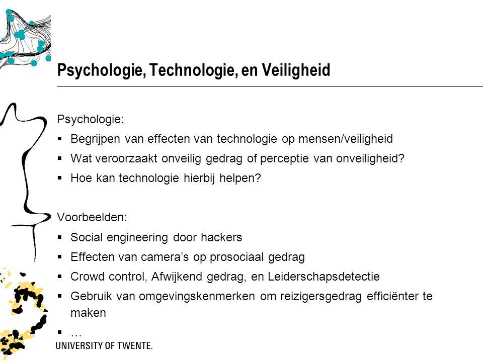 Psychologie, Technologie, en Veiligheid Psychologie:  Begrijpen van effecten van technologie op mensen/veiligheid  Wat veroorzaakt onveilig gedrag of perceptie van onveiligheid.
