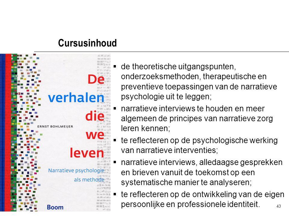 43 Cursusinhoud  de theoretische uitgangspunten, onderzoeksmethoden, therapeutische en preventieve toepassingen van de narratieve psychologie uit te