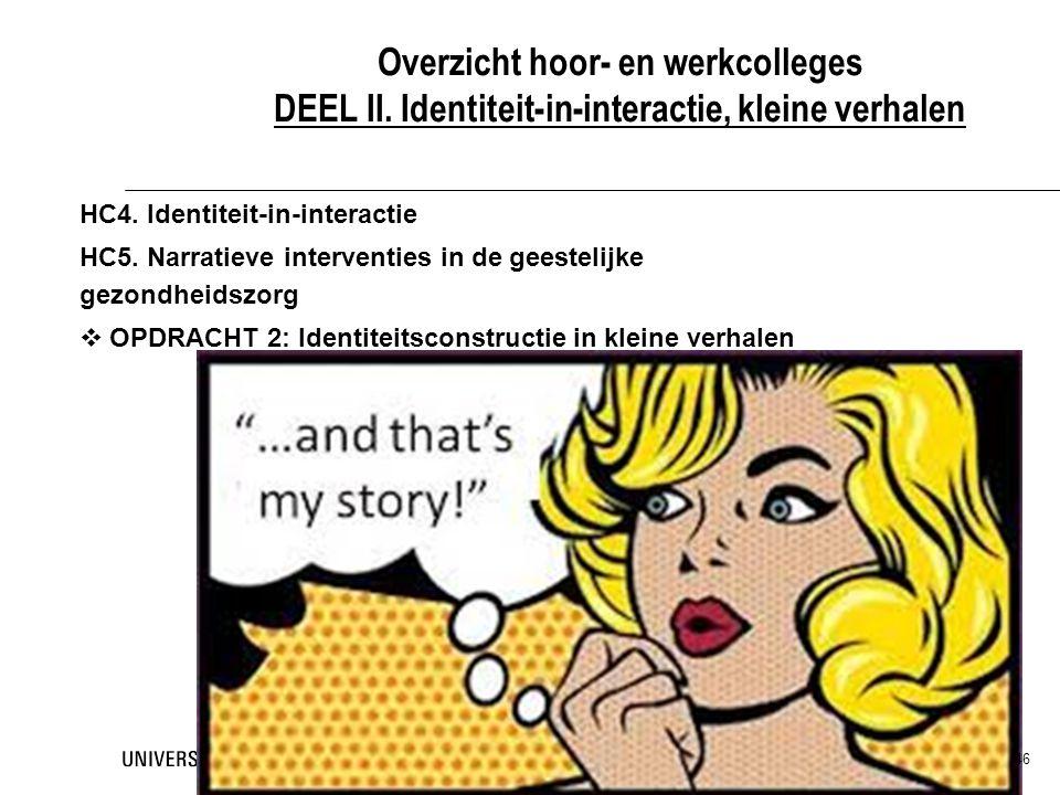 46 Overzicht hoor- en werkcolleges DEEL II. Identiteit-in-interactie, kleine verhalen HC4. Identiteit-in-interactie HC5. Narratieve interventies in de