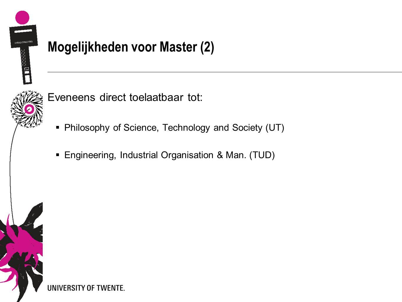 Mogelijkheden voor Master (2) Eveneens direct toelaatbaar tot:  Philosophy of Science, Technology and Society (UT)  Engineering, Industrial Organisation & Man.