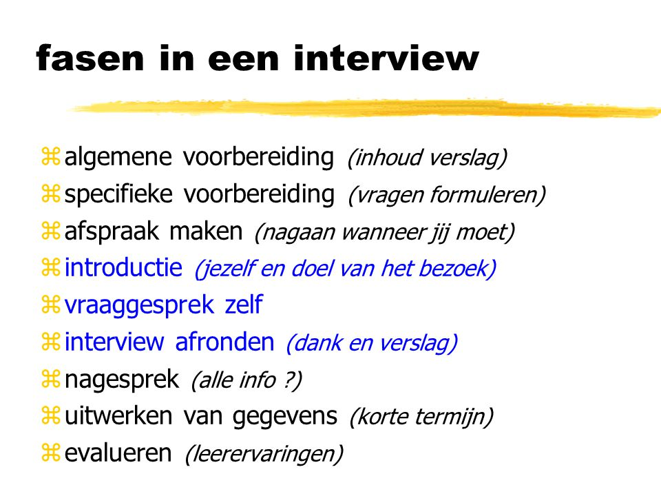 taken van de interviewer zinterviewsfeer scheppen xdenk om kauwgom, jassen, taalgebruik e.d.