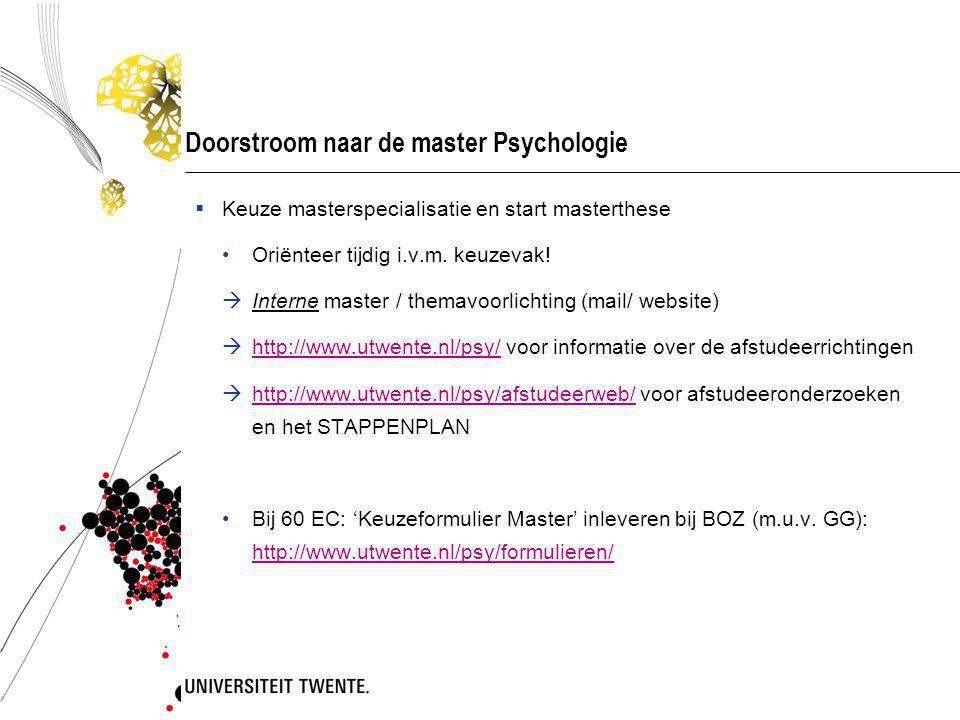 Doorstroom naar de master Psychologie  Keuze masterspecialisatie en start masterthese Oriënteer tijdig i.v.m.