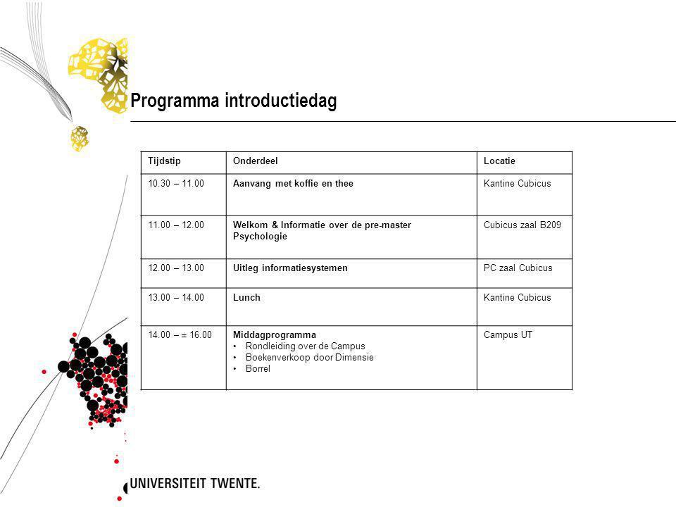 Programma introductiedag TijdstipOnderdeelLocatie 10.30 – 11.00Aanvang met koffie en theeKantine Cubicus 11.00 – 12.00Welkom & Informatie over de pre-master Psychologie Cubicus zaal B209 12.00 – 13.00Uitleg informatiesystemenPC zaal Cubicus 13.00 – 14.00LunchKantine Cubicus 14.00 – ± 16.00Middagprogramma Rondleiding over de Campus Boekenverkoop door Dimensie Borrel Campus UT