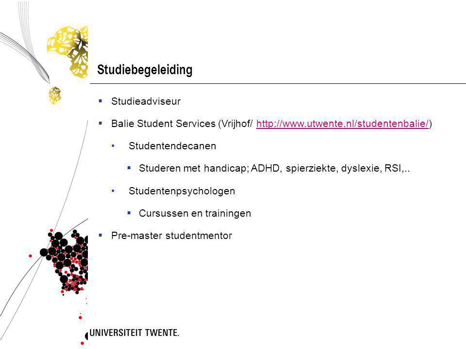 Studiebegeleiding  Studieadviseur  Balie Student Services (Vrijhof/ http://www.utwente.nl/studentenbalie/)http://www.utwente.nl/studentenbalie/ Studentendecanen  Studeren met handicap; ADHD, spierziekte, dyslexie, RSI,..