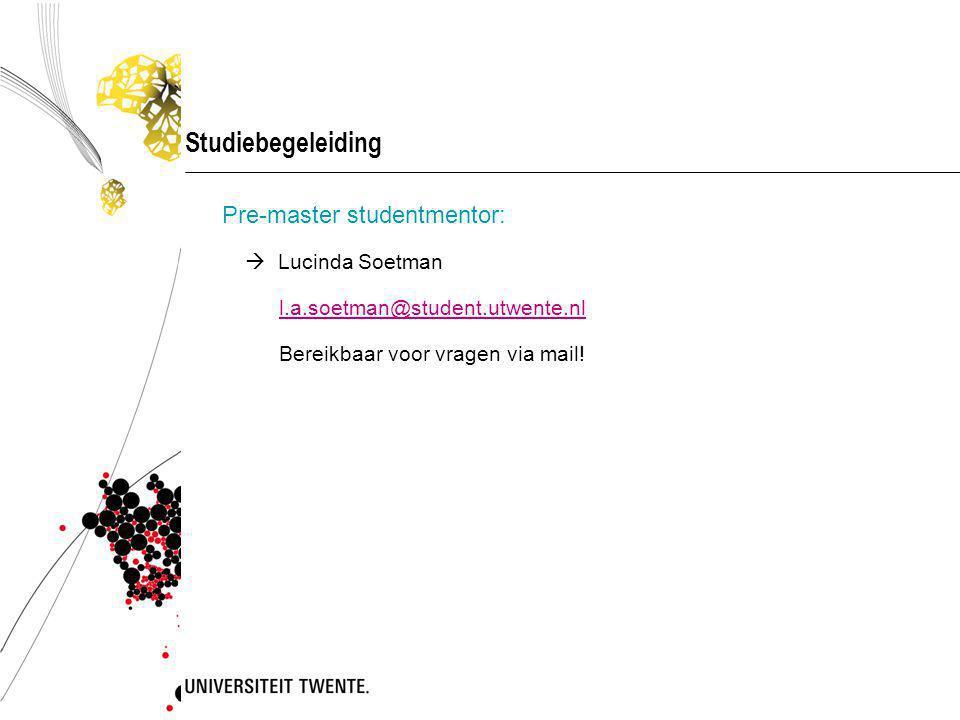 Studiebegeleiding Pre-master studentmentor:  Lucinda Soetman l.a.soetman@student.utwente.nl Bereikbaar voor vragen via mail!
