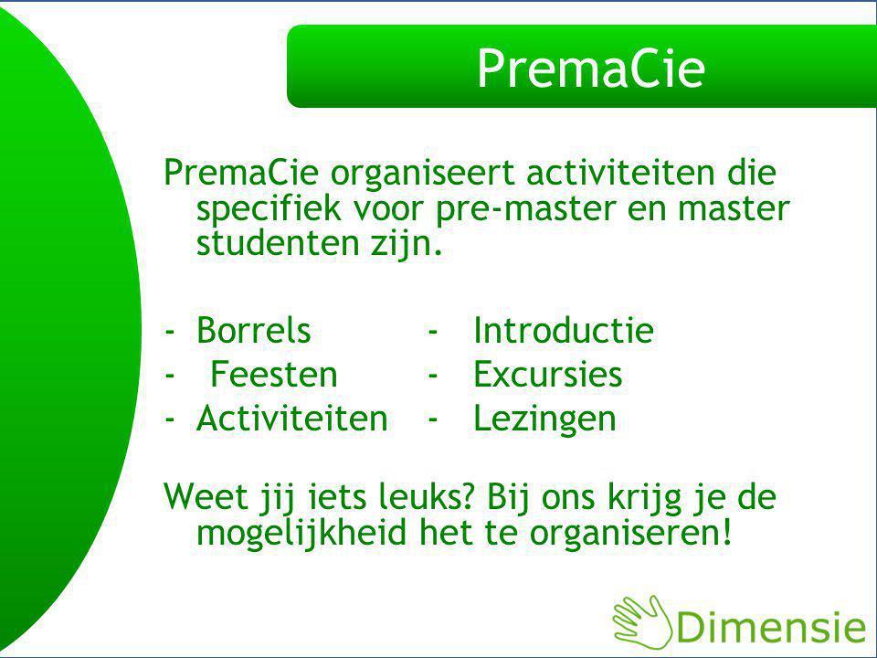 PremaCie PremaCie organiseert activiteiten die specifiek voor pre-master en master studenten zijn.