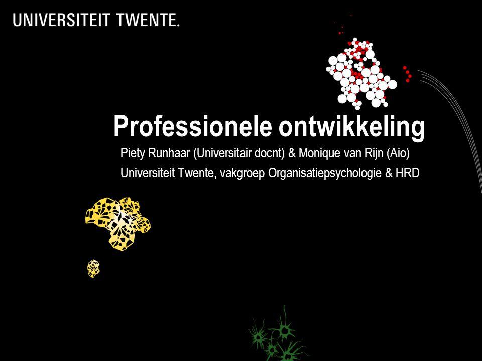 Professionele ontwikkeling Piety Runhaar (Universitair docnt) & Monique van Rijn (Aio) Universiteit Twente, vakgroep Organisatiepsychologie & HRD