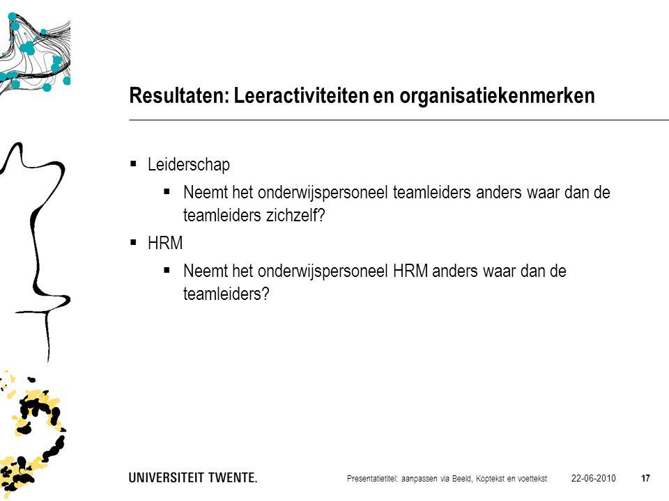 22-06-2010 17 Presentatietitel: aanpassen via Beeld, Koptekst en voettekst 17 Resultaten: Leeractiviteiten en organisatiekenmerken  Leiderschap  Nee